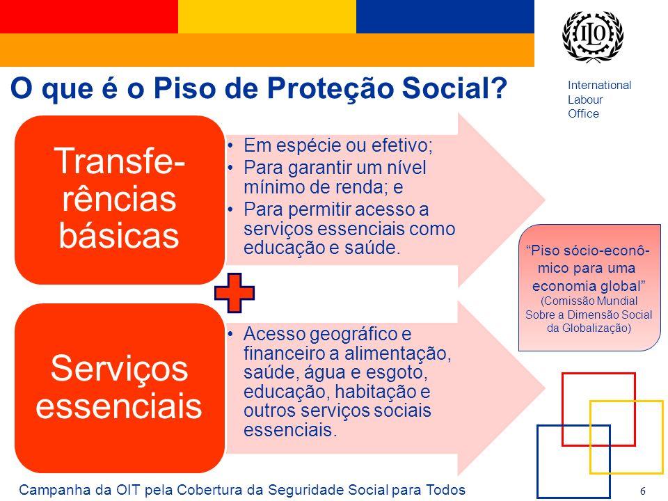 International Labour Office 6 O que é o Piso de Proteção Social? Campanha da OIT pela Cobertura da Seguridade Social para Todos Em espécie ou efetivo;