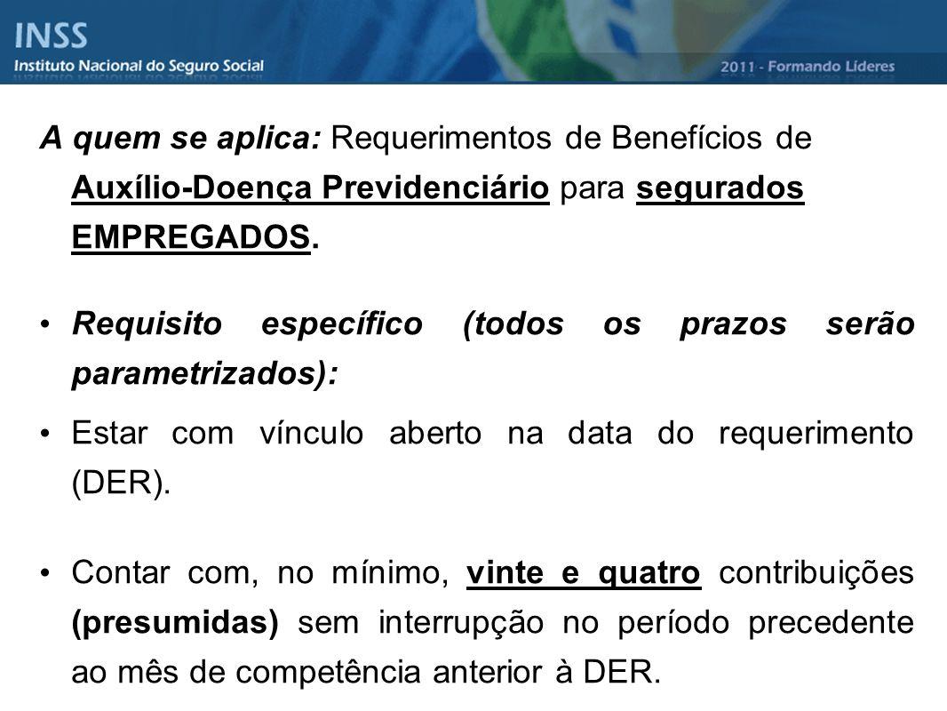 A quem se aplica: Requerimentos de Benefícios de Auxílio-Doença Previdenciário para segurados EMPREGADOS. Requisito específico (todos os prazos serão