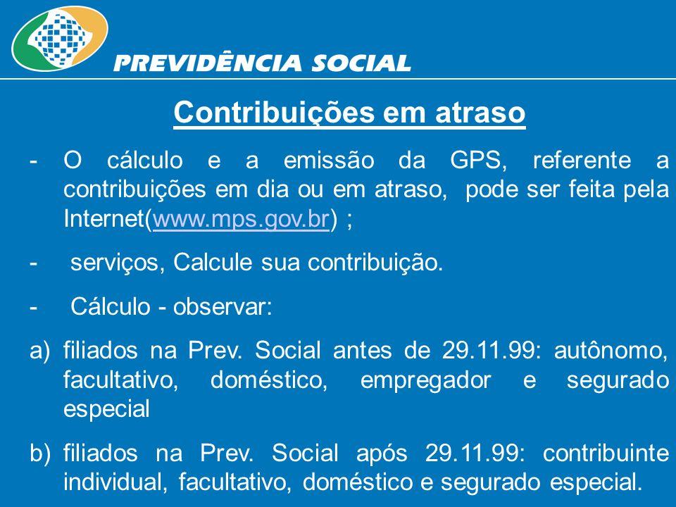 Contribuições em atraso - -O cálculo e a emissão da GPS, referente a contribuições em dia ou em atraso, pode ser feita pela Internet(www.mps.gov.br) ;