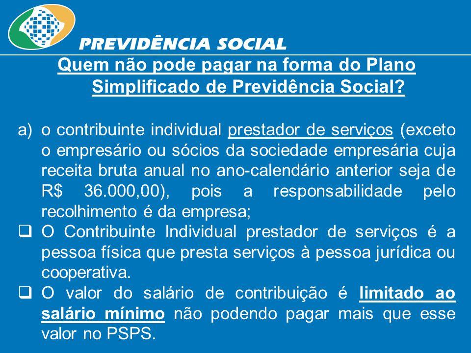 Quem não pode pagar na forma do Plano Simplificado de Previdência Social? a) a)o contribuinte individual prestador de serviços (exceto o empresário ou