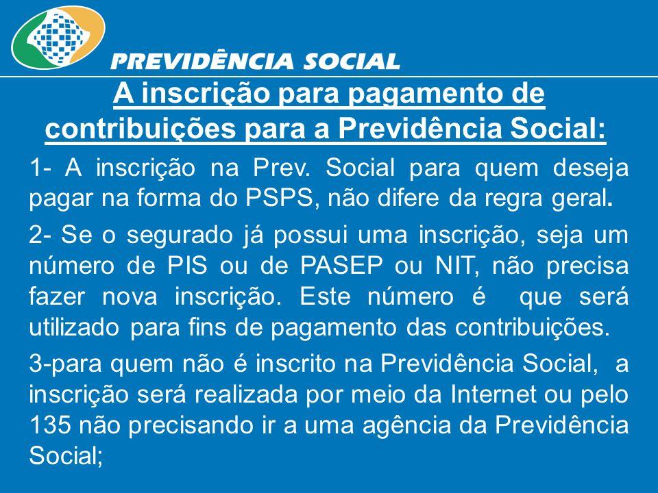 A inscrição para pagamento de contribuições para a Previdência Social: 1- A inscrição na Prev. Social para quem deseja pagar na forma do PSPS, não dif