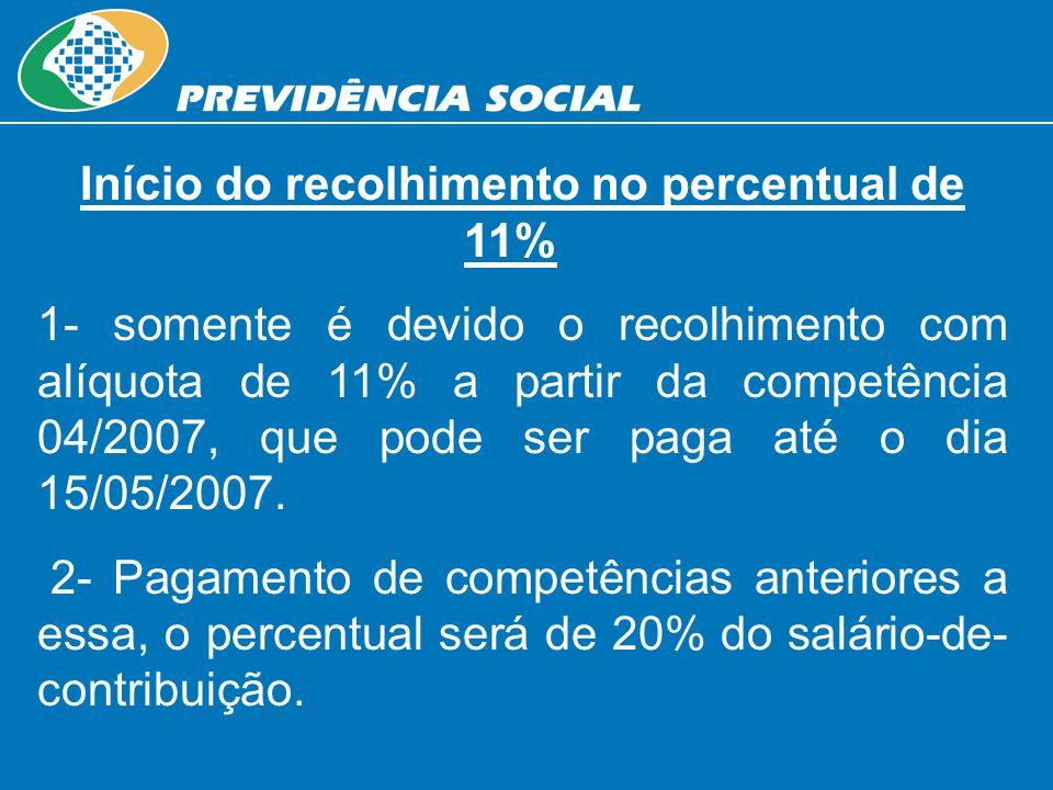 Início do recolhimento no percentual de 11% 1- somente é devido o recolhimento com alíquota de 11% a partir da competência 04/2007, que pode ser paga