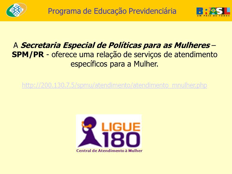 A Secretaria Especial de Políticas para as Mulheres – SPM/PR - oferece uma relação de serviços de atendimento específicos para a Mulher. http://200.13