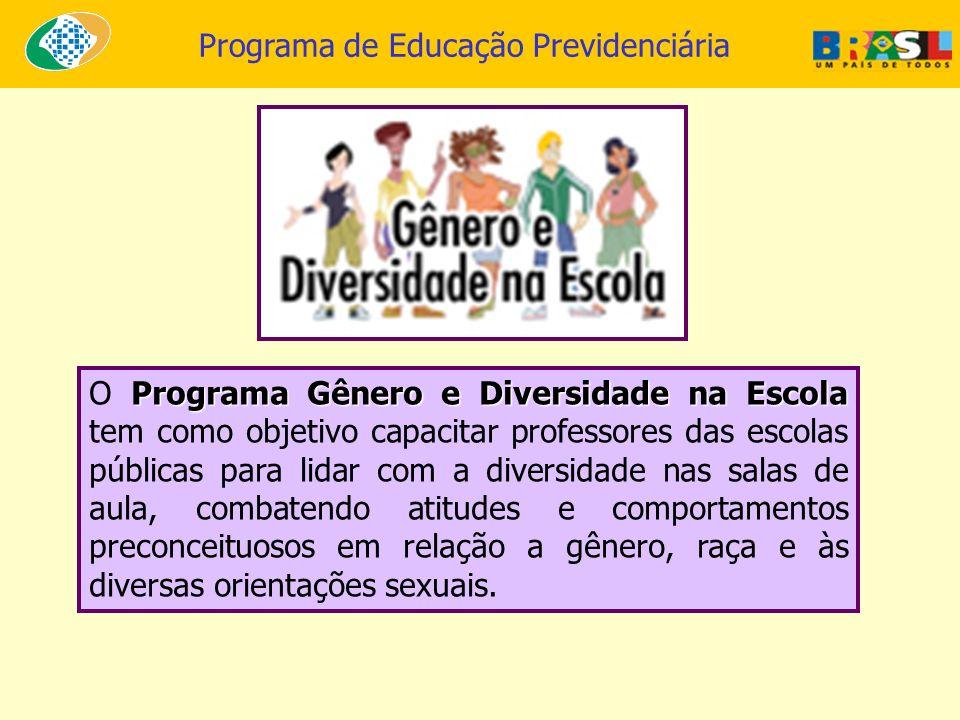 Programa de Educação Previdenciária Programa Gênero e Diversidade na Escola O Programa Gênero e Diversidade na Escola tem como objetivo capacitar prof