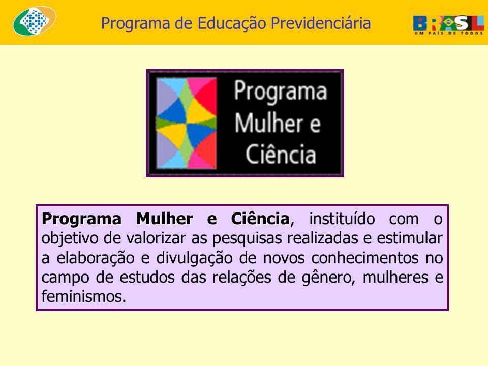Programa de Educação Previdenciária Programa Mulher e Ciência Programa Mulher e Ciência, instituído com o objetivo de valorizar as pesquisas realizada