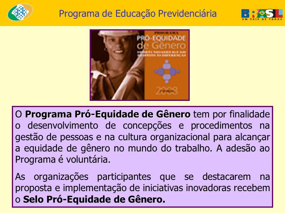 Programa de Educação Previdenciária Programa Pró-Equidade de Gênero O Programa Pró-Equidade de Gênero tem por finalidade o desenvolvimento de concepçõ