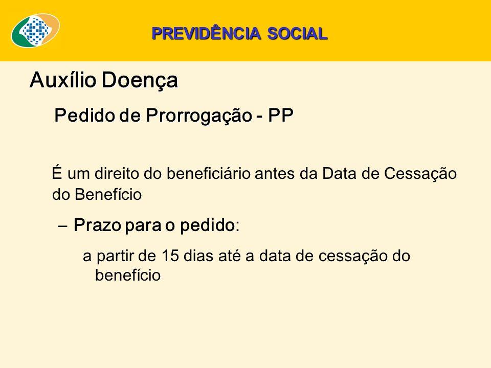 É um direito do beneficiário antes da Data de Cessação do Benefício –Prazo para o pedido: a partir de 15 dias até a data de cessação do benefício Pedi