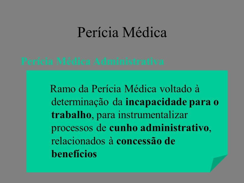 Perícia Médica Administrativa Ramo da Perícia Médica voltado à determinação da incapacidade para o trabalho, para instrumentalizar processos de cunho