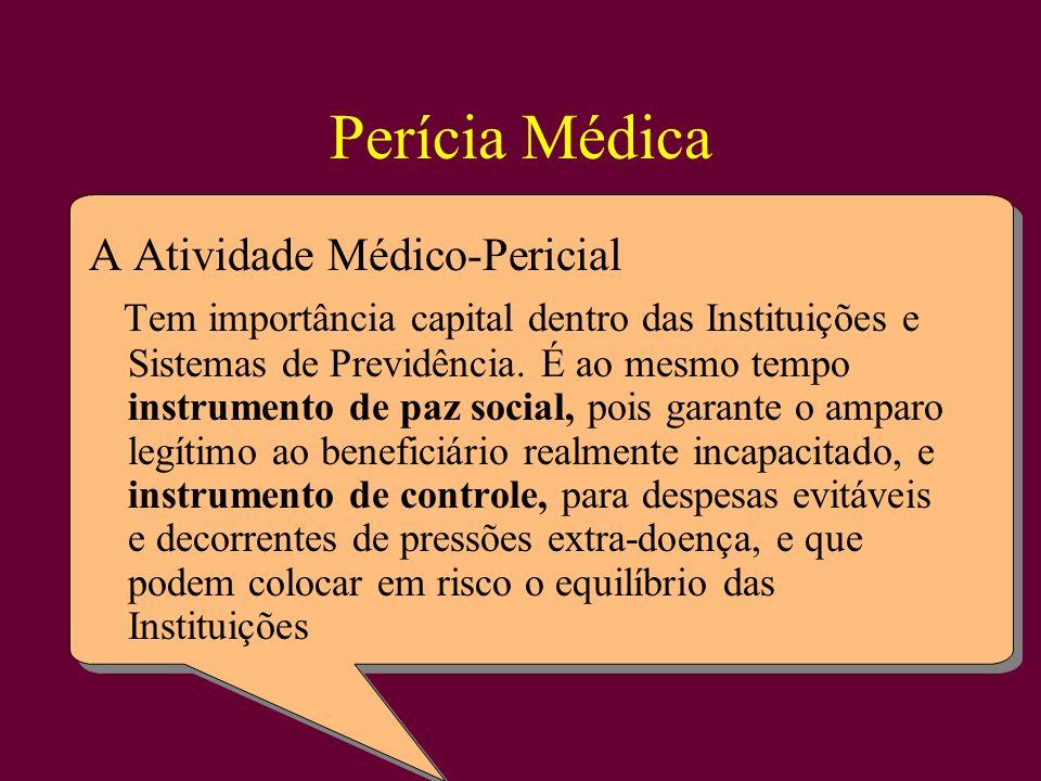 Perícia Médica A Atividade Médico-Pericial Tem importância capital dentro das Instituições e Sistemas de Previdência. É ao mesmo tempo instrumento de