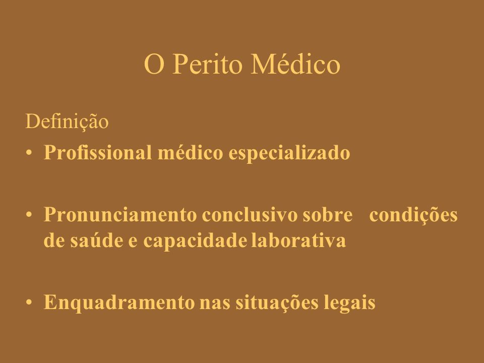 O Perito Médico Definição Profissional médico especializado Pronunciamento conclusivo sobre condições de saúde e capacidade laborativa Enquadramento n