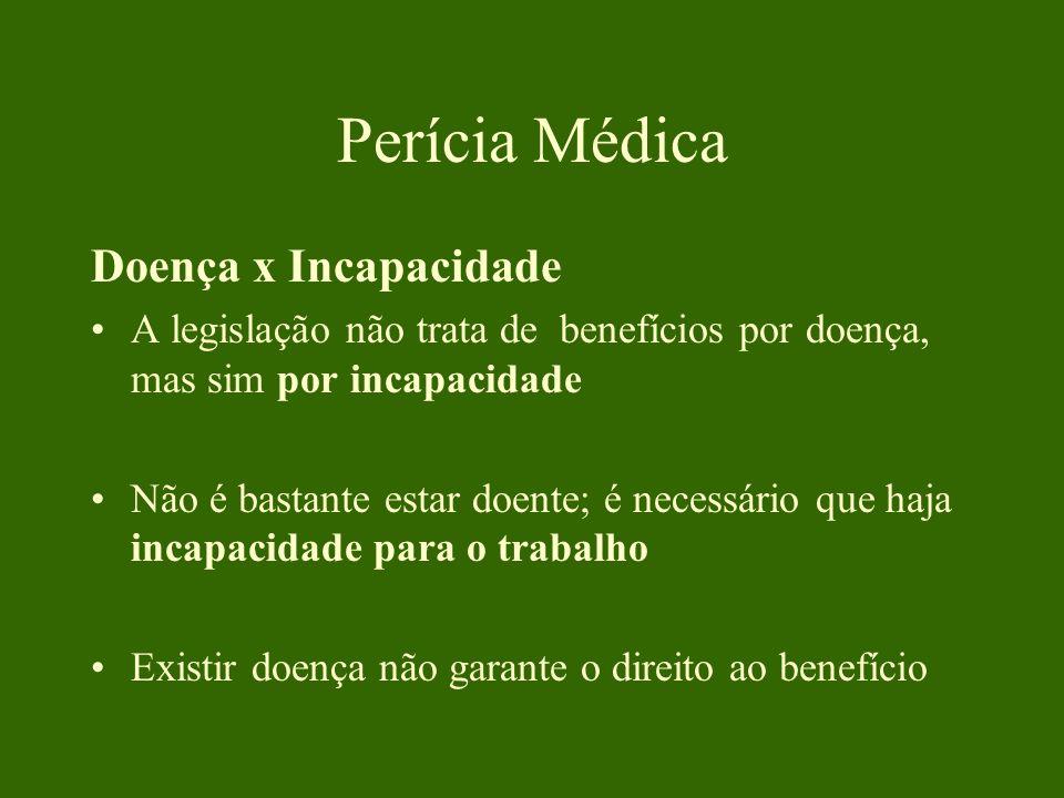 Perícia Médica Doença x Incapacidade A legislação não trata de benefícios por doença, mas sim por incapacidade Não é bastante estar doente; é necessár