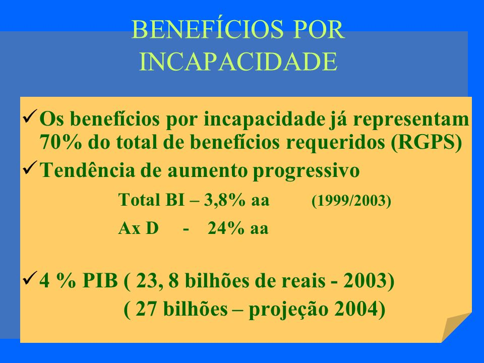 BENEFÍCIOS POR INCAPACIDADE Os benefícios por incapacidade já representam 70% do total de benefícios requeridos (RGPS) Tendência de aumento progressiv