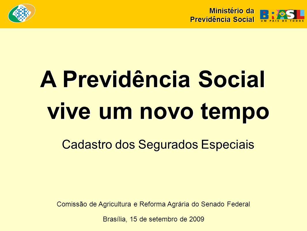 Comissão de Agricultura e Reforma Agrária do Senado Federal Brasília, 15 de setembro de 2009 A Previdência Social vive um novo tempo Cadastro dos Segurados Especiais Ministério da Previdência Social