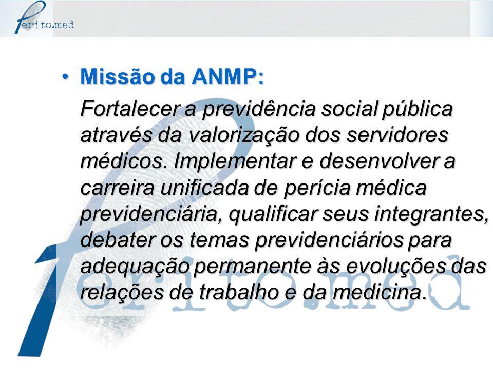 Missão da ANMP:Missão da ANMP: Fortalecer a previdência social pública através da valorização dos servidores médicos. Implementar e desenvolver a carr