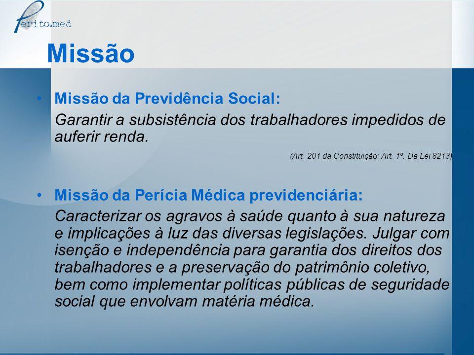 Missão Missão da Previdência Social: Garantir a subsistência dos trabalhadores impedidos de auferir renda. (Art. 201 da Constituição; Art. 1º. Da Lei