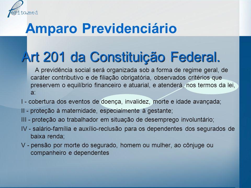 Amparo Previdenciário Art 201 da Constituição Federal. A previdência social será organizada sob a forma de regime geral, de caráter contributivo e de