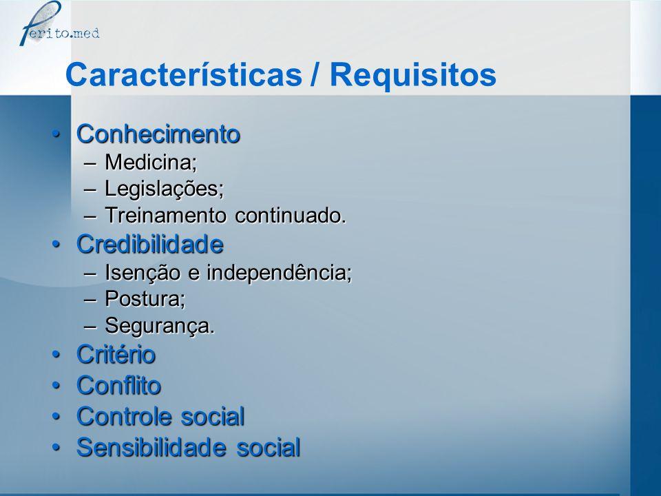 Características / Requisitos ConhecimentoConhecimento –Medicina; –Legislações; –Treinamento continuado. CredibilidadeCredibilidade –Isenção e independ