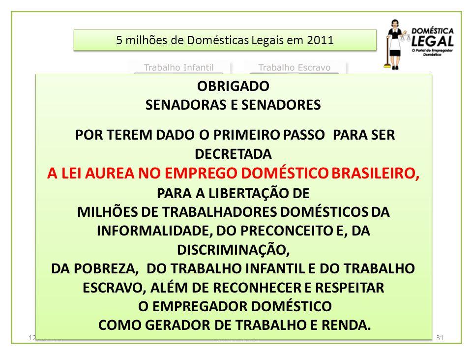 5 milhões de Domésticas Legais em 2011 31Mario Avelino12/1/2014 OBRIGADO SENADORAS E SENADORES POR TEREM DADO O PRIMEIRO PASSO PARA SER DECRETADA A LE