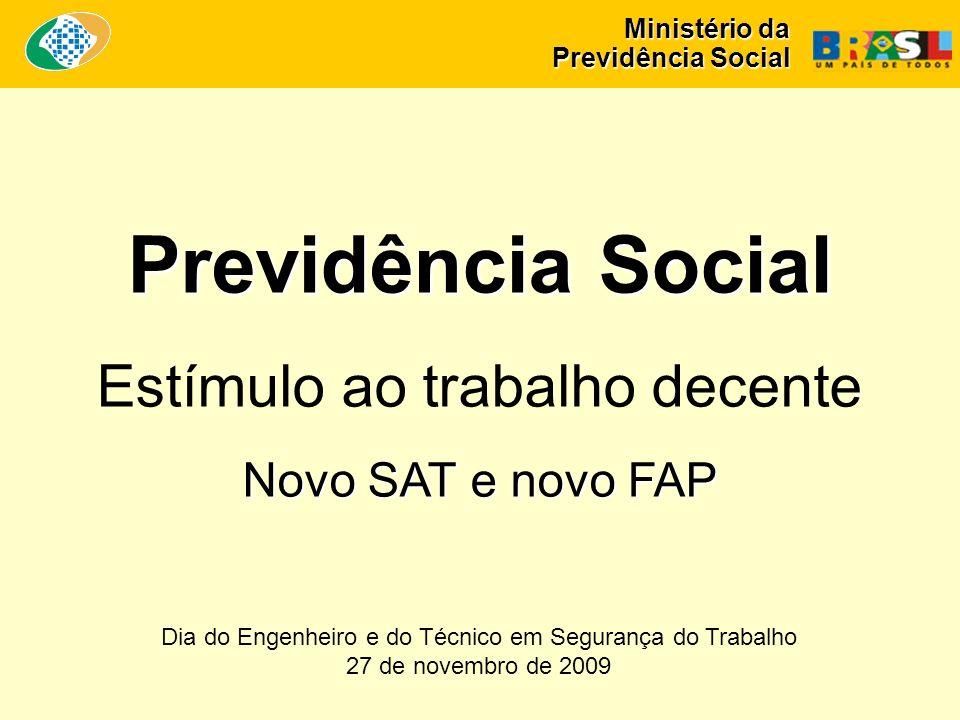 Ministério da Previdência Social Previdência Social Estímulo ao trabalho decente Novo SAT e novo FAP Dia do Engenheiro e do Técnico em Segurança do Trabalho 27 de novembro de 2009