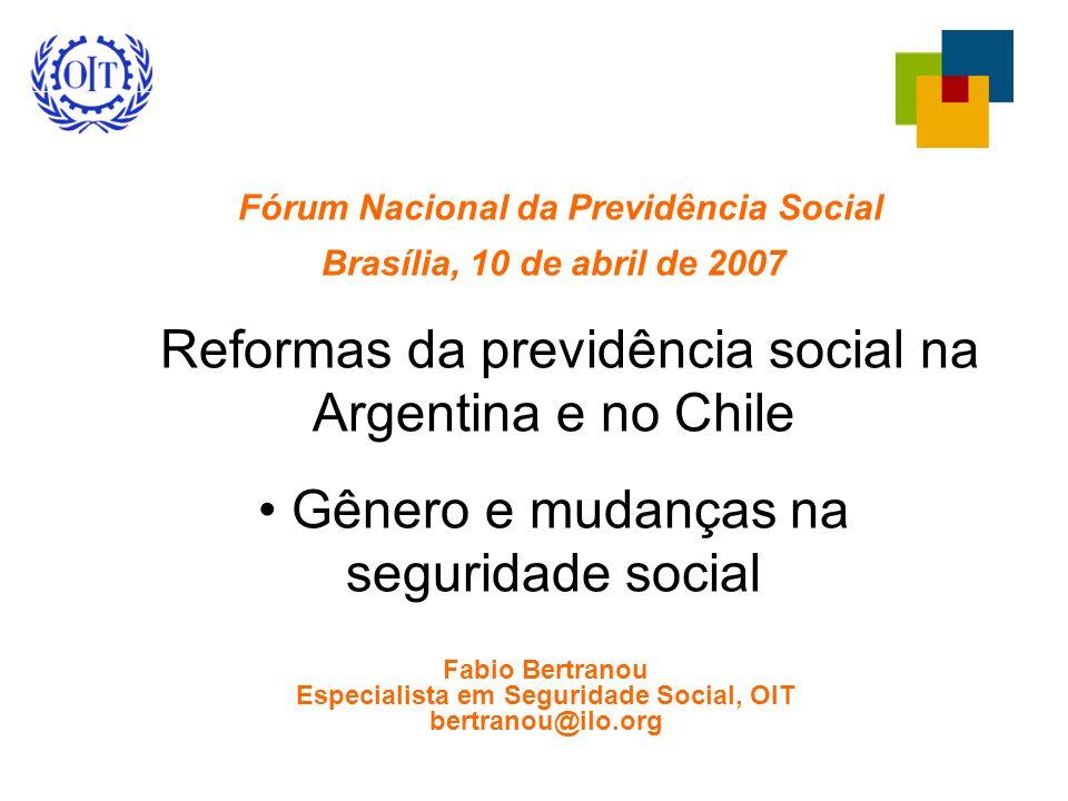 Fórum Nacional da Previdência Social Brasília, 10 de abril de 2007 Reformas da previdência social na Argentina e no Chile Gênero e mudanças na seguridade social Fabio Bertranou Especialista em Seguridade Social, OIT bertranou@ilo.org