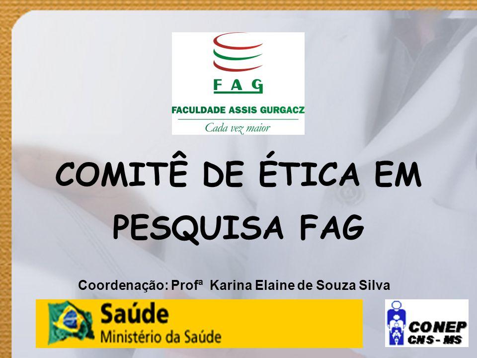 COMITÊ DE ÉTICA EM PESQUISA FAG Coordenação: Profª Karina Elaine de Souza Silva