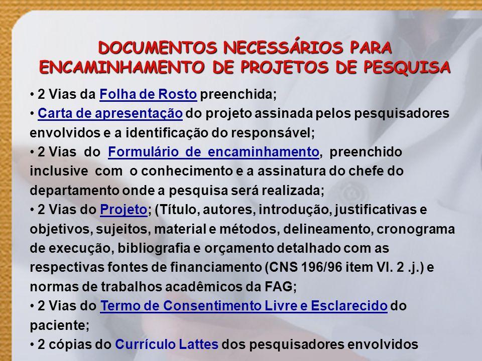 2 Vias da Folha de Rosto preenchida; Carta de apresentação do projeto assinada pelos pesquisadores envolvidos e a identificação do responsável; 2 Vias