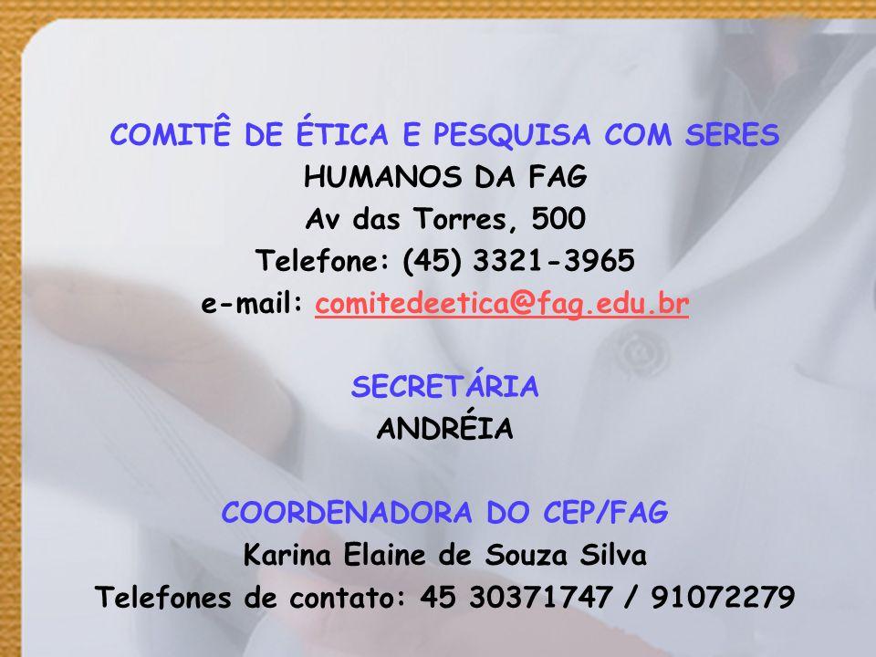 COMITÊ DE ÉTICA E PESQUISA COM SERES HUMANOS DA FAG Av das Torres, 500 Telefone: (45) 3321-3965 e-mail: comitedeetica@fag.edu.brcomitedeetica@fag.edu.