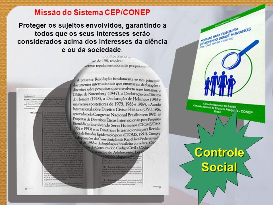 Missão do Sistema CEP/CONEP Proteger os sujeitos envolvidos, garantindo a todos que os seus interesses serão considerados acima dos interesses da ciên
