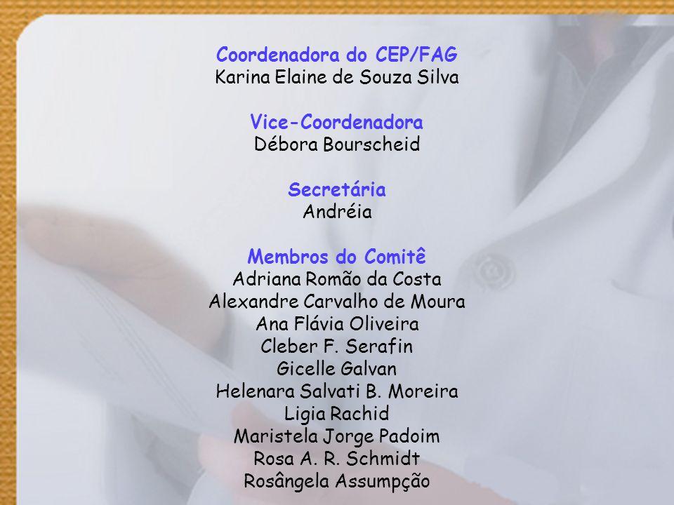 Coordenadora do CEP/FAG Karina Elaine de Souza Silva Vice-Coordenadora Débora Bourscheid Secretária Andréia Membros do Comitê Adriana Romão da Costa A