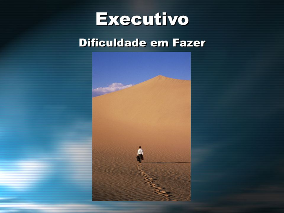Executivo Dificuldade em Fazer Executivo Dificuldade em Fazer