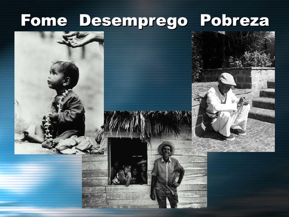 Fome Desemprego Pobreza Fome Desemprego Pobreza
