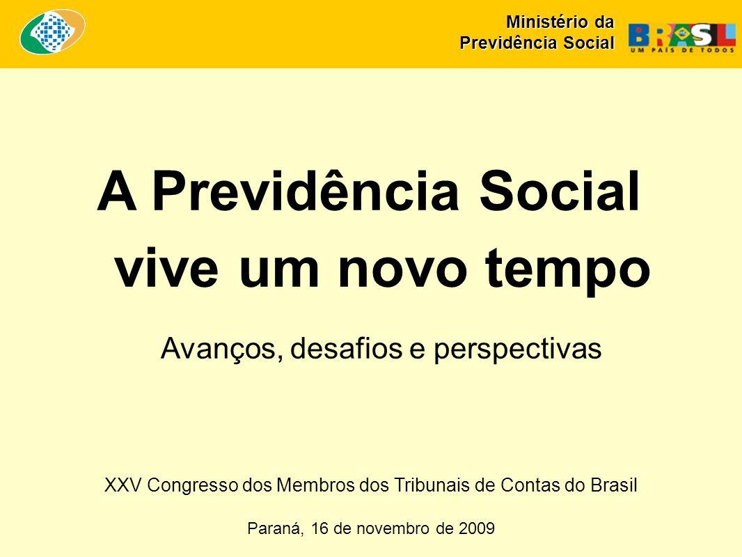 XXV Congresso dos Membros dos Tribunais de Contas do Brasil Paraná, 16 de novembro de 2009 A Previdência Social vive um novo tempo Avanços, desafios e