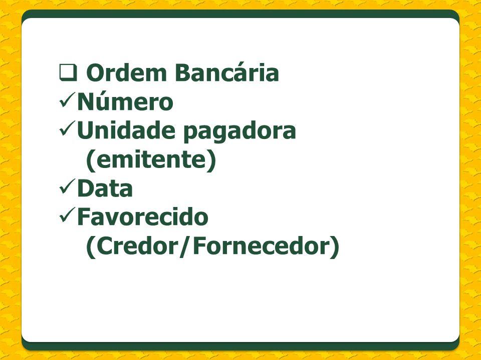 Ordem Bancária Número Unidade pagadora (emitente) Data Favorecido (Credor/Fornecedor)