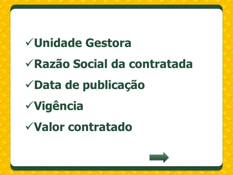 Unidade Gestora Razão Social da contratada Data de publicação Vigência Valor contratado