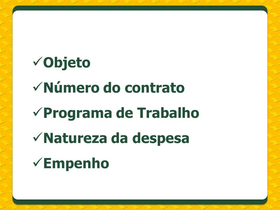 Objeto Número do contrato Programa de Trabalho Natureza da despesa Empenho