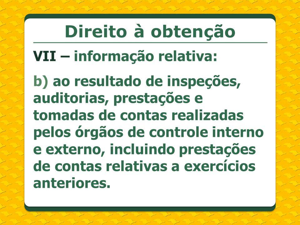 Direito à obtenção VII – informação relativa: b) ao resultado de inspeções, auditorias, prestações e tomadas de contas realizadas pelos órgãos de cont