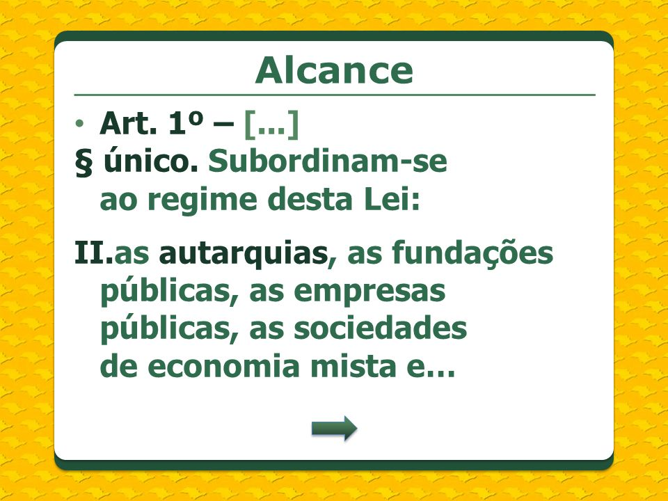Alcance Art. 1º – [...] § único. Subordinam-se ao regime desta Lei: II.as autarquias, as fundações públicas, as empresas públicas, as sociedades de ec