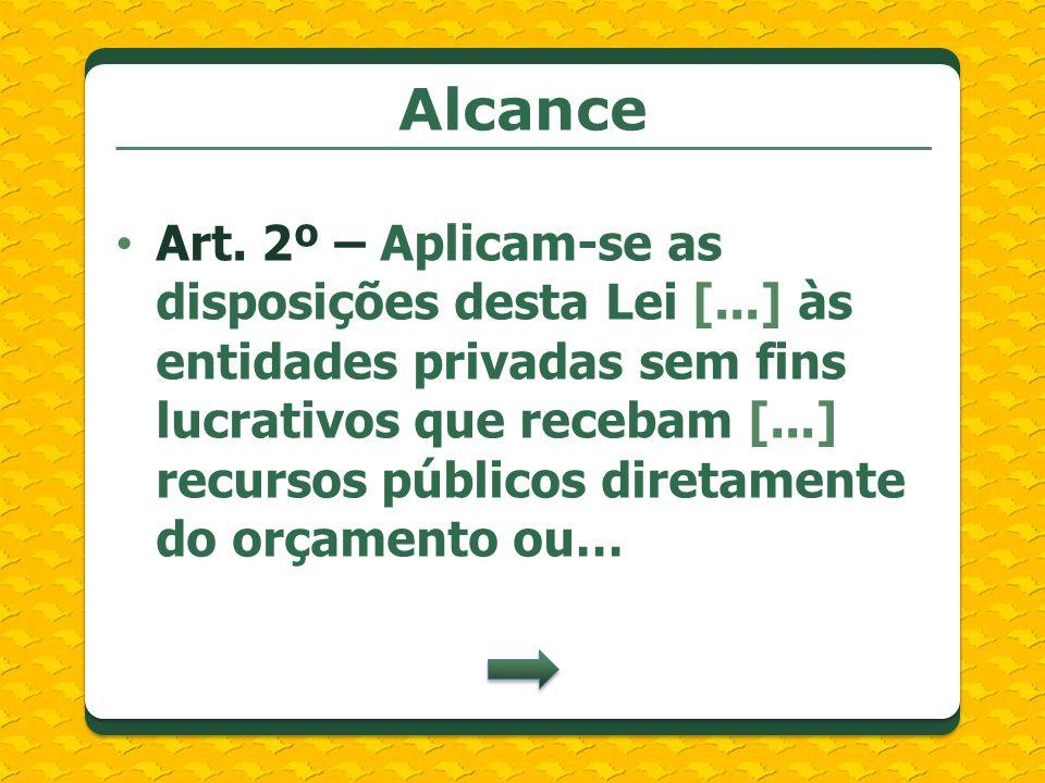 Alcance Art. 2º – Aplicam-se as disposições desta Lei [...] às entidades privadas sem fins lucrativos que recebam [...] recursos públicos diretamente