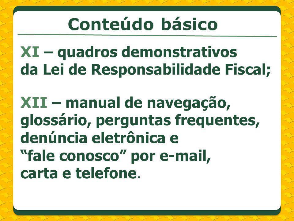 XI – quadros demonstrativos da Lei de Responsabilidade Fiscal; XII – manual de navegação, glossário, perguntas frequentes, denúncia eletrônica e fale