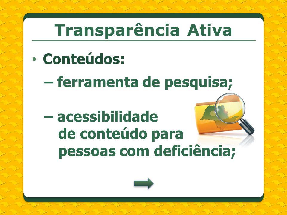 Transparência Ativa Conteúdos: – ferramenta de pesquisa; – acessibilidade de conteúdo para pessoas com deficiência;