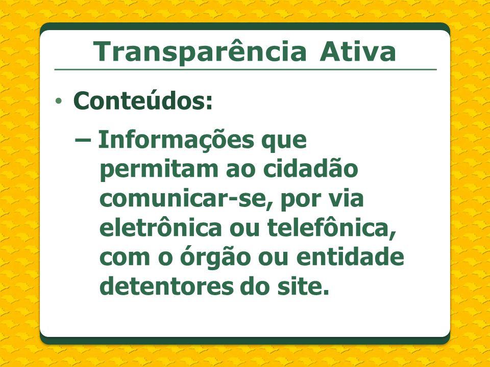 Transparência Ativa Conteúdos: – Informações que permitam ao cidadão comunicar-se, por via eletrônica ou telefônica, com o órgão ou entidade detentore