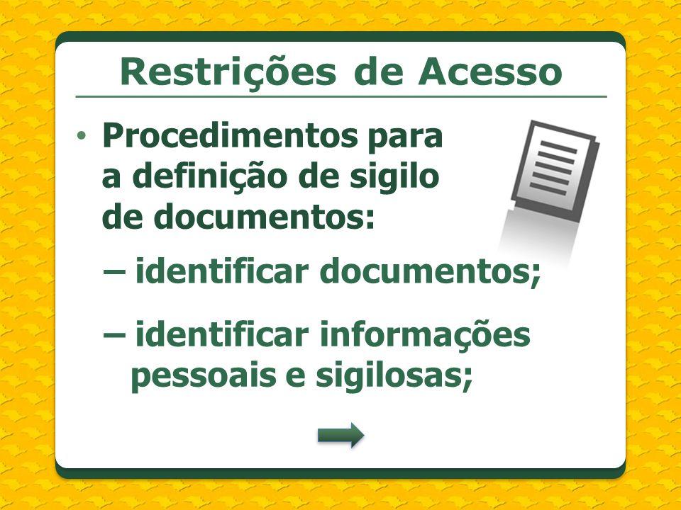 Restrições de Acesso – identificar documentos; – identificar informações pessoais e sigilosas; Procedimentos para a definição de sigilo de documentos: