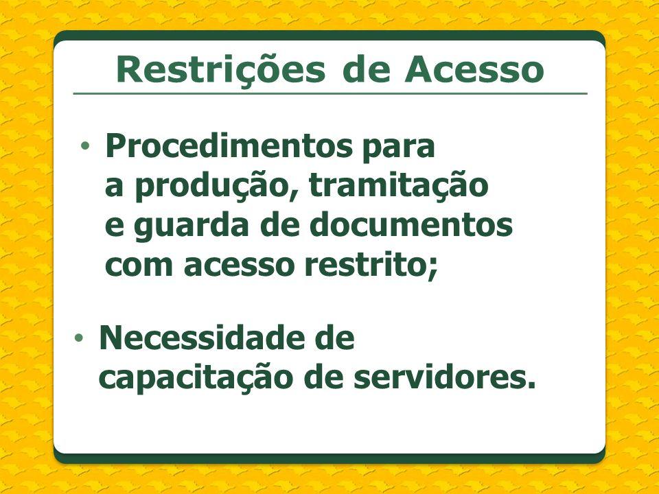 Restrições de Acesso Procedimentos para a produção, tramitação e guarda de documentos com acesso restrito; Necessidade de capacitação de servidores.