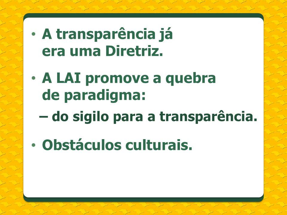A transparência já era uma Diretriz.– do sigilo para a transparência.