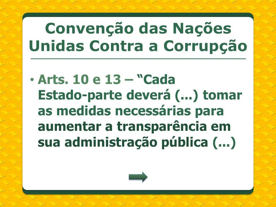 Arts. 10 e 13 – Cada Estado-parte deverá (...) tomar as medidas necessárias para aumentar a transparência em sua administração pública (...) Convenção