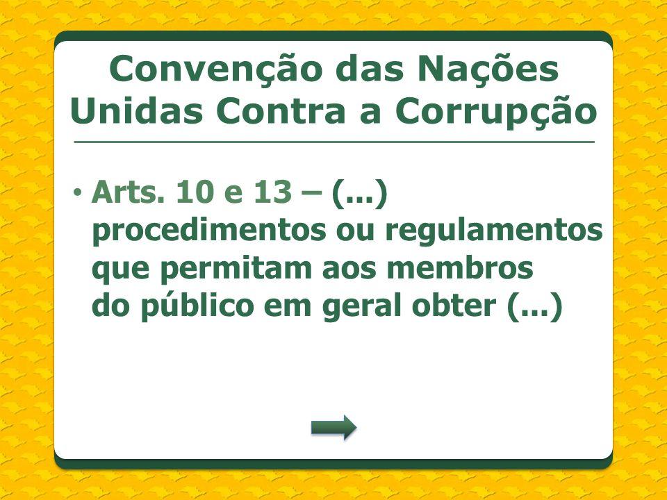 Arts. 10 e 13 – (...) procedimentos ou regulamentos que permitam aos membros do público em geral obter (...) Convenção das Nações Unidas Contra a Corr