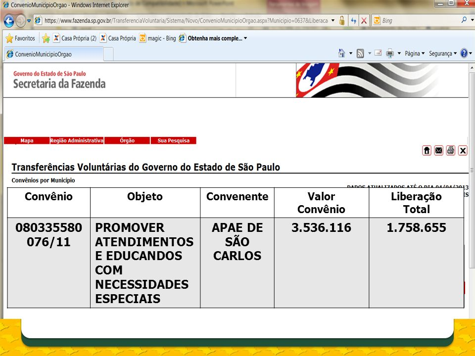 ConvênioObjetoConvenenteValor Convênio Liberação Total 080335580 076/11 PROMOVER ATENDIMENTOS E EDUCANDOS COM NECESSIDADES ESPECIAIS APAE DE SÃO CARLO