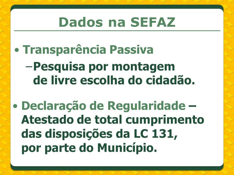 Dados na SEFAZ Transparência Passiva –Pesquisa por montagem de livre escolha do cidadão. Declaração de Regularidade – Atestado de total cumprimento da