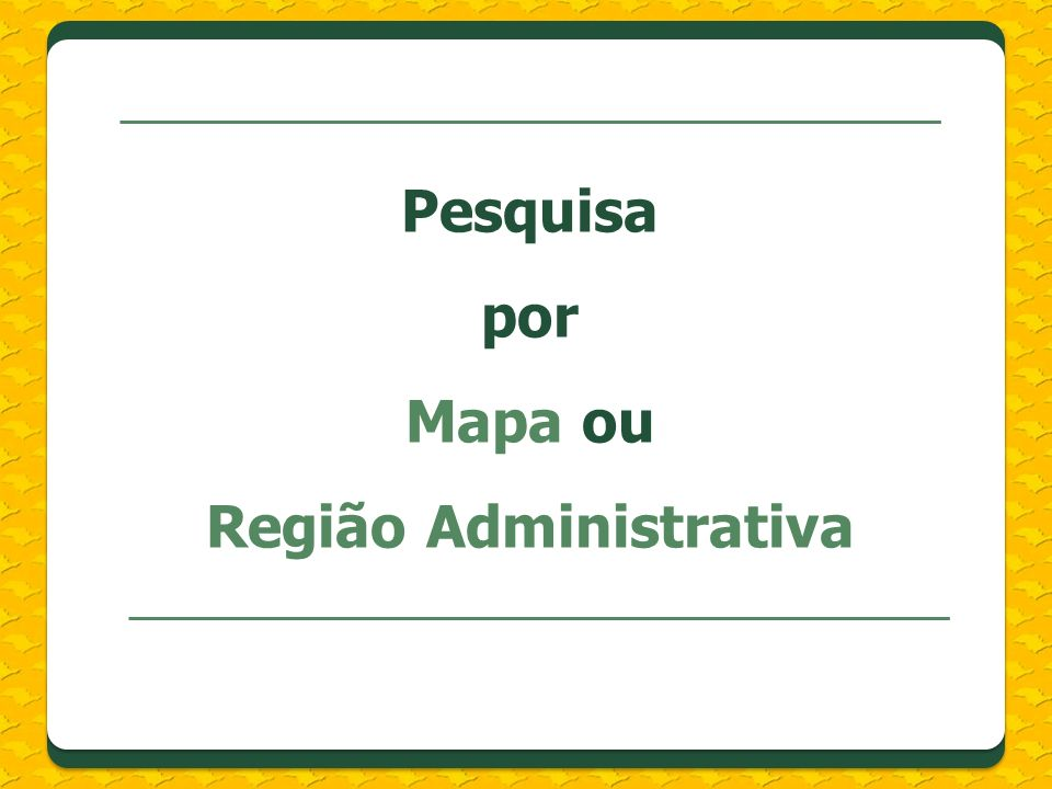 Pesquisa por Mapa ou Região Administrativa