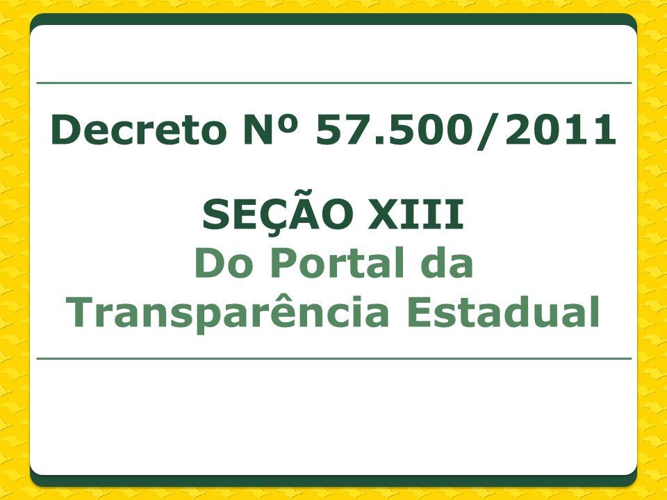Decreto Nº 57.500/2011 SEÇÃO XIII Do Portal da Transparência Estadual
